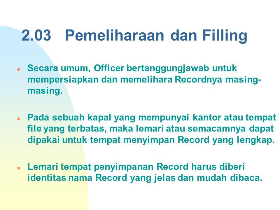 2.03 Pemeliharaan dan Filling Secara umum, Officer bertanggungjawab untuk mempersiapkan dan memelihara Recordnya masing- masing. Pada sebuah kapal yan