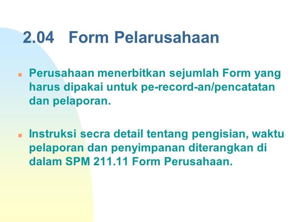 2.04 Form Pelarusahaan Perusahaan menerbitkan sejumlah Form yang harus dipakai untuk pe-record-an/pencatatan dan pelaporan. Instruksi secra detail ten