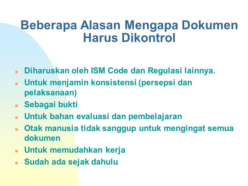 Beberapa Alasan Mengapa Dokumen Harus Dikontrol Diharuskan oleh ISM Code dan Regulasi lainnya. Untuk menjamin konsistensi (persepsi dan pelaksanaan) S