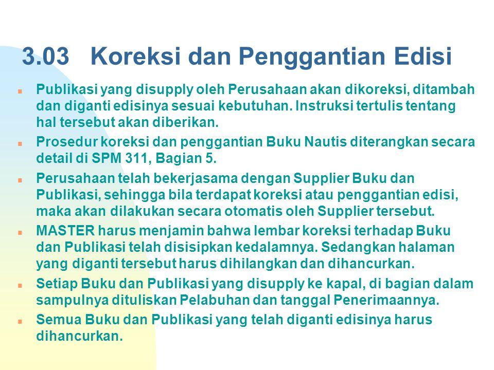 3.03 Koreksi dan Penggantian Edisi Publikasi yang disupply oleh Perusahaan akan dikoreksi, ditambah dan diganti edisinya sesuai kebutuhan. Instruksi t