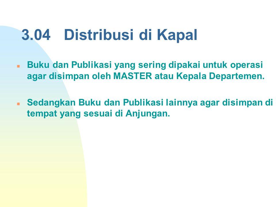 3.04 Distribusi di Kapal Buku dan Publikasi yang sering dipakai untuk operasi agar disimpan oleh MASTER atau Kepala Departemen. Sedangkan Buku dan Pub
