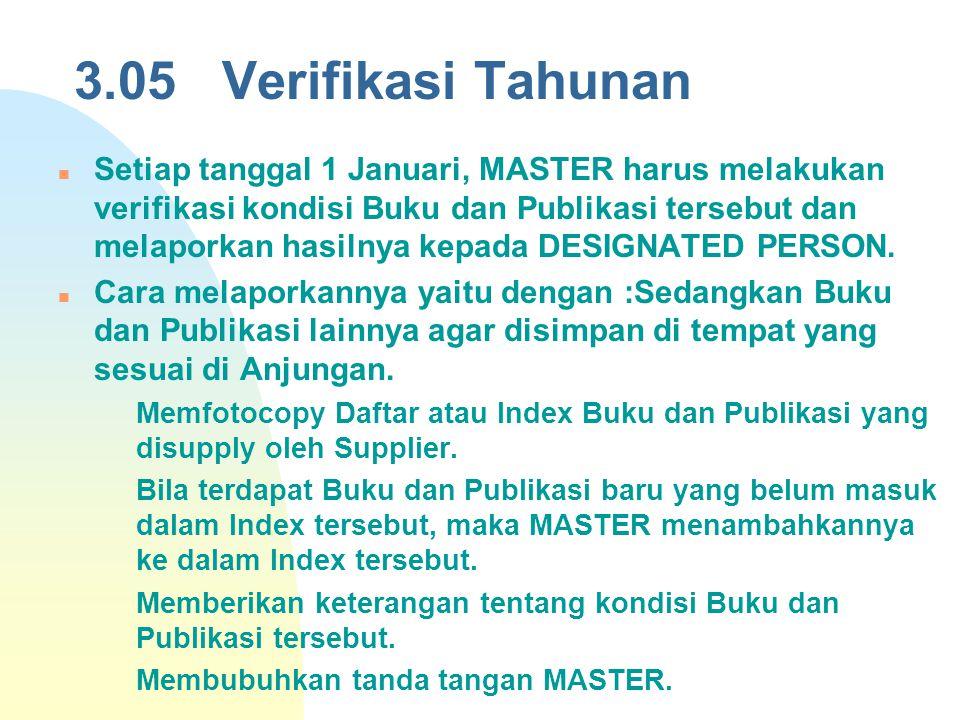 3.05 Verifikasi Tahunan Setiap tanggal 1 Januari, MASTER harus melakukan verifikasi kondisi Buku dan Publikasi tersebut dan melaporkan hasilnya kepada