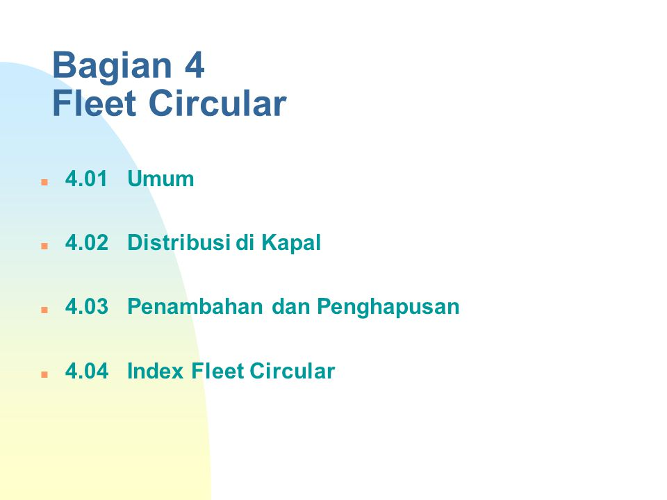 Bagian 4 Fleet Circular 4.01 Umum 4.02 Distribusi di Kapal 4.03 Penambahan dan Penghapusan 4.04 Index Fleet Circular