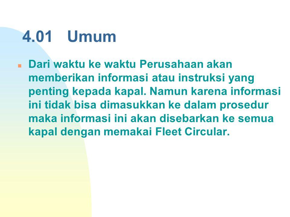 4.01 Umum Dari waktu ke waktu Perusahaan akan memberikan informasi atau instruksi yang penting kepada kapal. Namun karena informasi ini tidak bisa dim