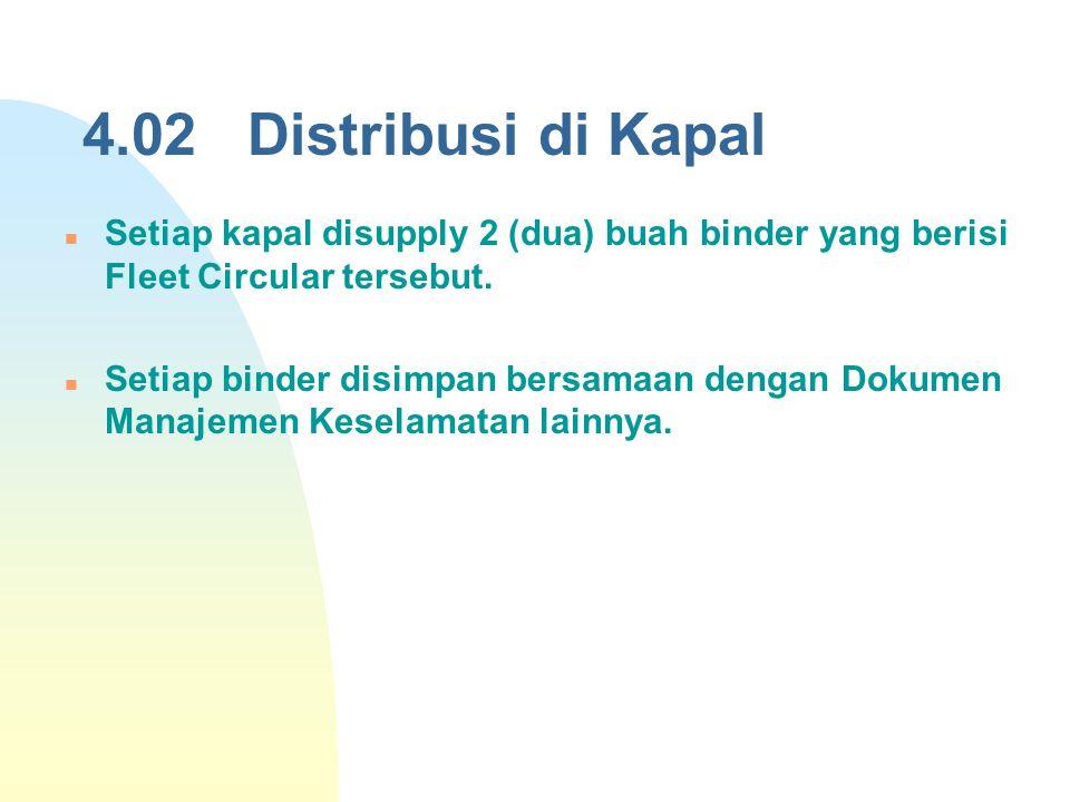 4.02 Distribusi di Kapal Setiap kapal disupply 2 (dua) buah binder yang berisi Fleet Circular tersebut. Setiap binder disimpan bersamaan dengan Dokume
