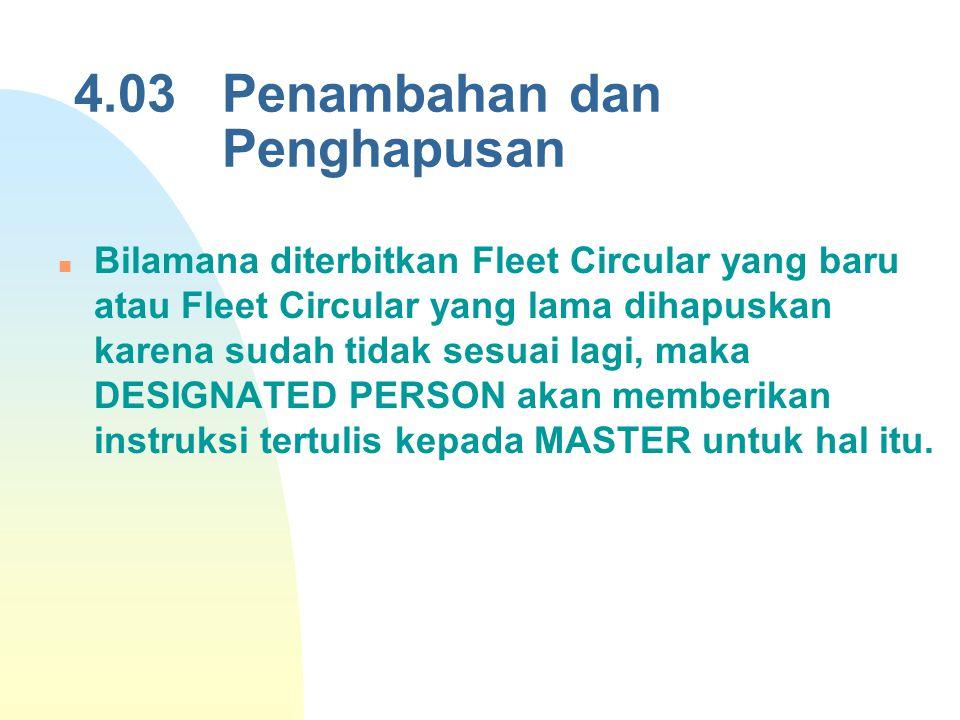 4.03 Penambahan dan Penghapusan Bilamana diterbitkan Fleet Circular yang baru atau Fleet Circular yang lama dihapuskan karena sudah tidak sesuai lagi,