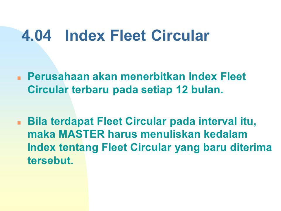 4.04 Index Fleet Circular Perusahaan akan menerbitkan Index Fleet Circular terbaru pada setiap 12 bulan. Bila terdapat Fleet Circular pada interval it