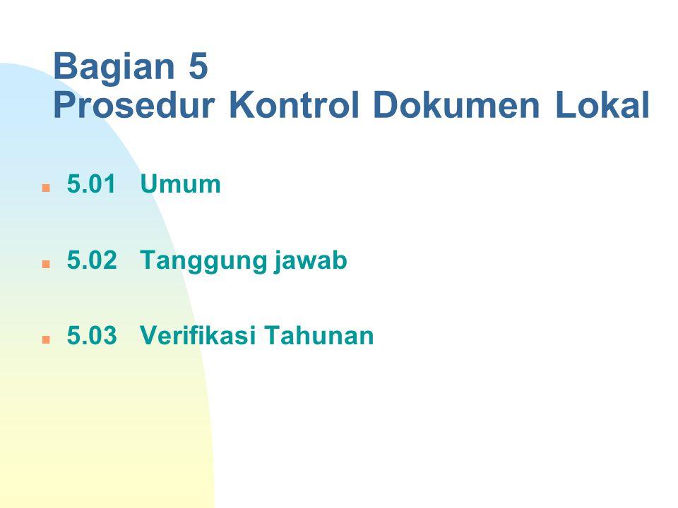 Bagian 5 Prosedur Kontrol Dokumen Lokal 5.01 Umum 5.02 Tanggung jawab 5.03 Verifikasi Tahunan