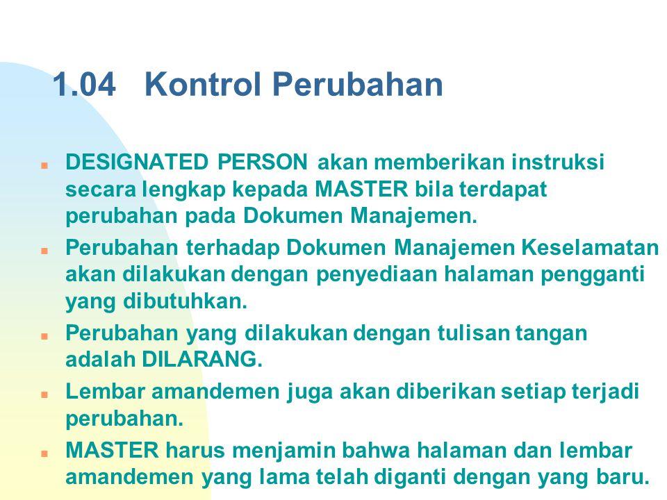 1.04 Kontrol Perubahan DESIGNATED PERSON akan memberikan instruksi secara lengkap kepada MASTER bila terdapat perubahan pada Dokumen Manajemen. Peruba