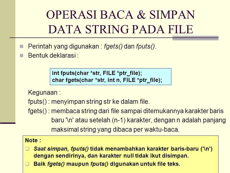 OPERASI BACA & SIMPAN DATA STRING PADA FILE Perintah yang digunakan : fgets() dan fputs().
