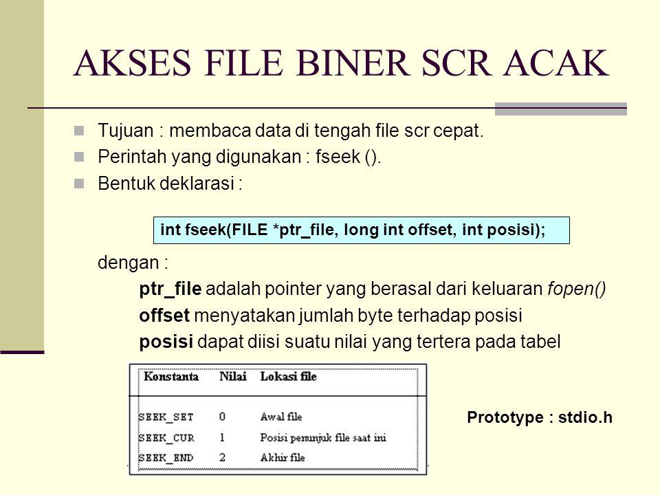 AKSES FILE BINER SCR ACAK Tujuan : membaca data di tengah file scr cepat.
