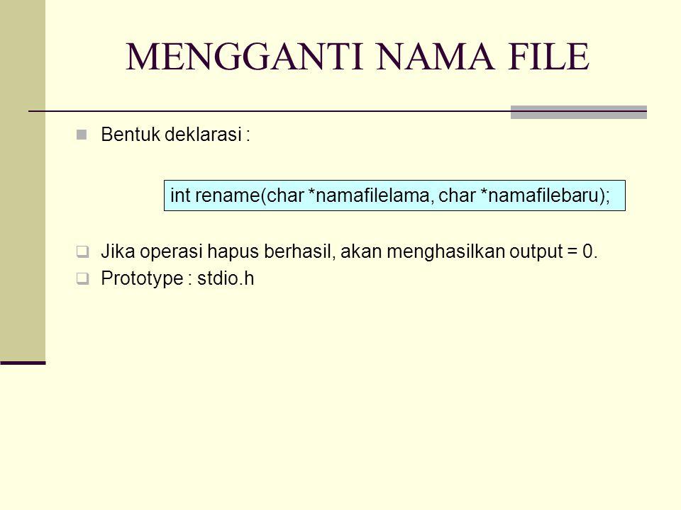 MENGGANTI NAMA FILE Bentuk deklarasi :  Jika operasi hapus berhasil, akan menghasilkan output = 0.