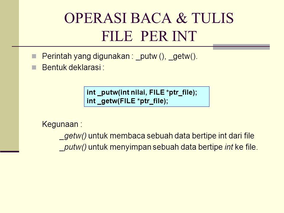 OPERASI BACA & TULIS FILE PER INT Perintah yang digunakan : _putw (), _getw().