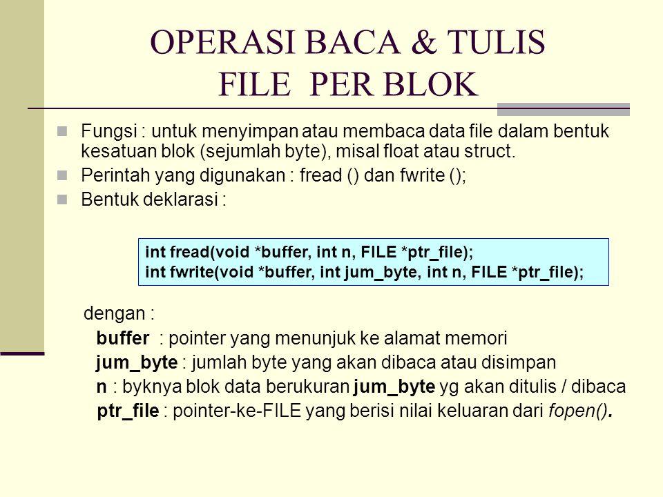 OPERASI BACA & TULIS FILE PER BLOK Fungsi : untuk menyimpan atau membaca data file dalam bentuk kesatuan blok (sejumlah byte), misal float atau struct.