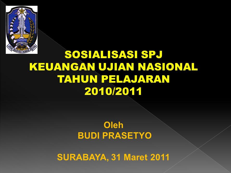 SOSIALISASI SPJ KEUANGAN UJIAN NASIONAL TAHUN PELAJARAN 2010/2011 Oleh BUDI PRASETYO SURABAYA, 31 Maret 2011