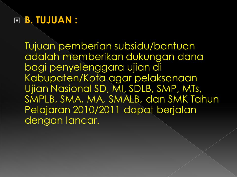  B. TUJUAN : Tujuan pemberian subsidu/bantuan adalah memberikan dukungan dana bagi penyelenggara ujian di Kabupaten/Kota agar pelaksanaan Ujian Nasio