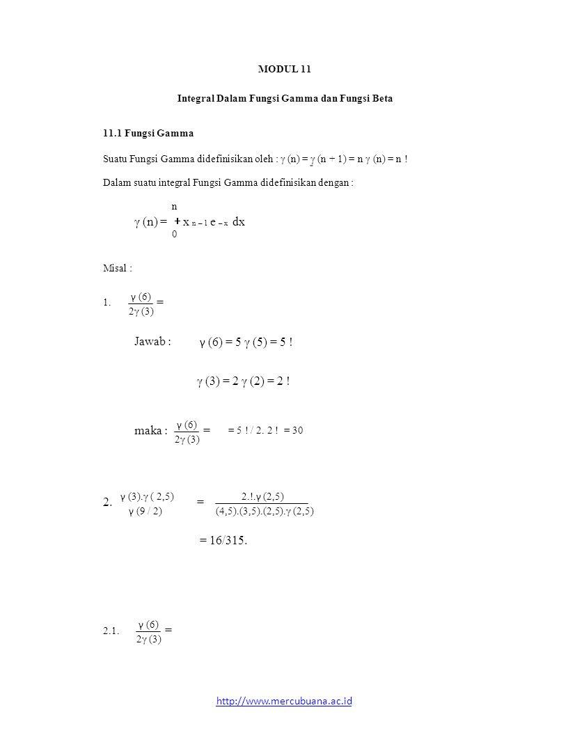 MODUL 11 Integral Dalam Fungsi Gamma dan Fungsi Beta 11.1 Fungsi Gamma Suatu Fungsi Gamma didefinisikan oleh : γ (n) = γ (n + 1) = n γ (n) = n .