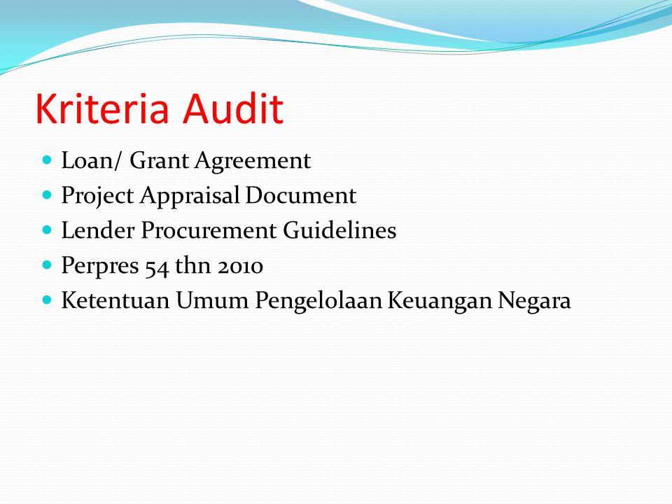 Kriteria Audit Loan/ Grant Agreement Project Appraisal Document Lender Procurement Guidelines Perpres 54 thn 2010 Ketentuan Umum Pengelolaan Keuangan