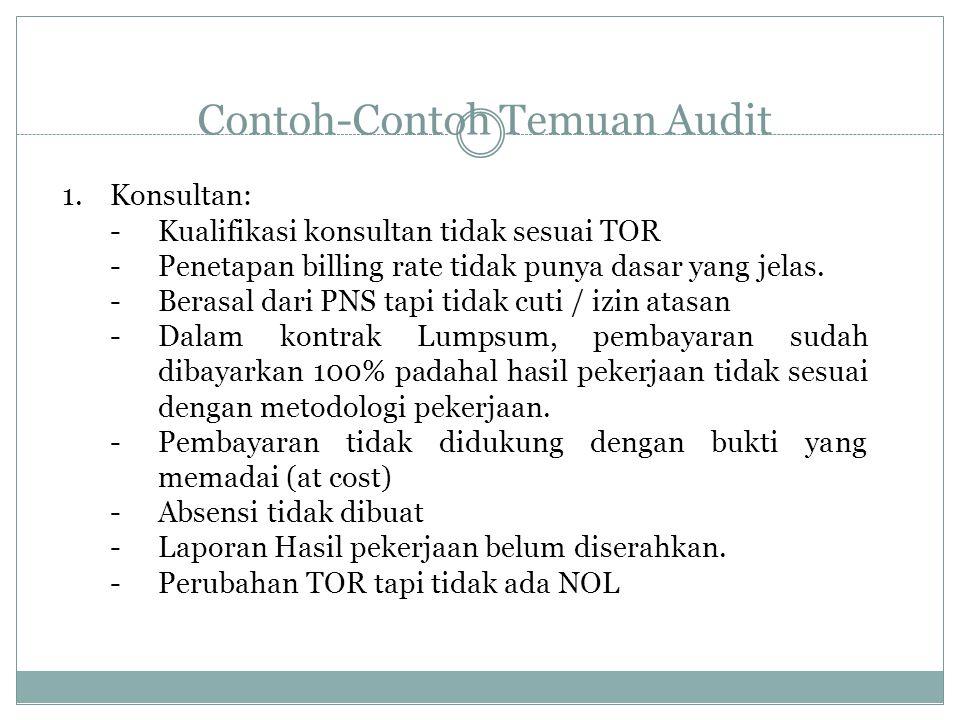 Contoh-Contoh Temuan Audit 1.Konsultan: -Kualifikasi konsultan tidak sesuai TOR -Penetapan billing rate tidak punya dasar yang jelas. -Berasal dari PN
