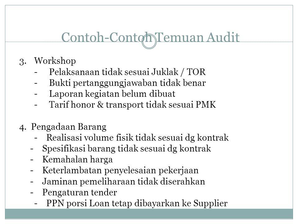 Contoh-Contoh Temuan Audit 3.Workshop -Pelaksanaan tidak sesuai Juklak / TOR -Bukti pertanggungjawaban tidak benar -Laporan kegiatan belum dibuat -Tar