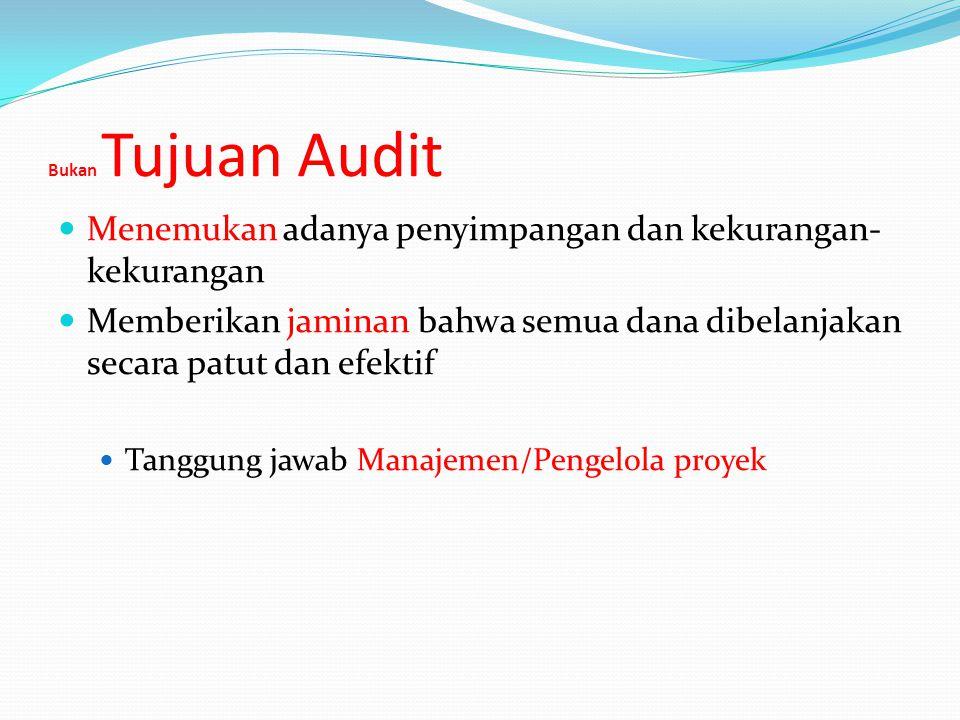 Bukan Tujuan Audit Menemukan adanya penyimpangan dan kekurangan- kekurangan Memberikan jaminan bahwa semua dana dibelanjakan secara patut dan efektif