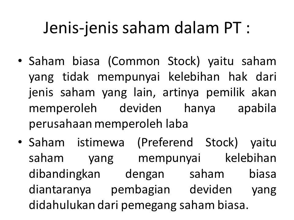 Jenis-jenis saham dalam PT : Saham biasa (Common Stock) yaitu saham yang tidak mempunyai kelebihan hak dari jenis saham yang lain, artinya pemilik aka