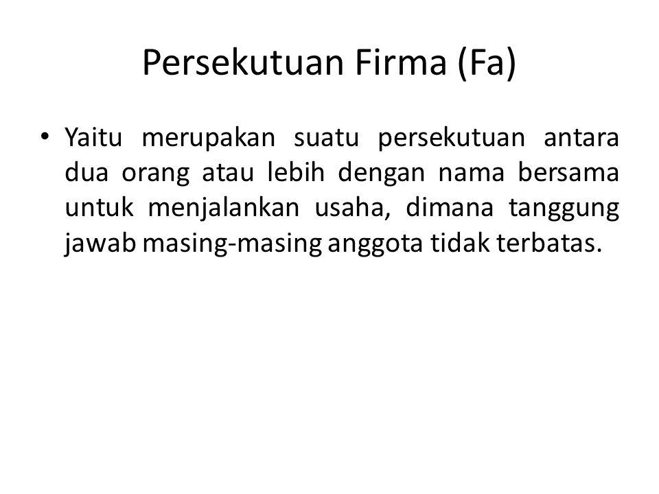 Persekutuan Firma (Fa) Yaitu merupakan suatu persekutuan antara dua orang atau lebih dengan nama bersama untuk menjalankan usaha, dimana tanggung jawa