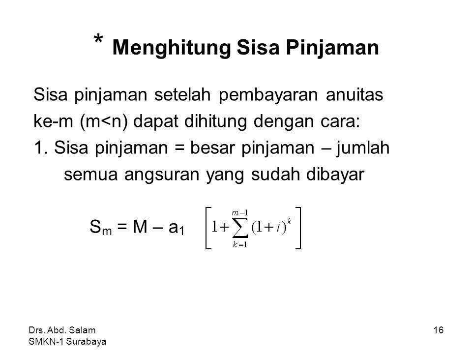 Drs. Abd. Salam SMKN-1 Surabaya 15 Jawab: a 1 = A - b 1 = 500.000 – 6%(5.000.000) = 500.000 – 300.000 = 200.000 a 3 = a 1 (1+i) 3-1 = 200.000(1,06) 2
