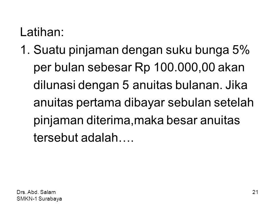Drs. Abd. Salam SMKN-1 Surabaya 20 Jawab : A = 1.000.000 = 1.000.000(0,100462) = 100.462 S 9 = 100.462 = 100.462 (2,828611) = 284.167,92