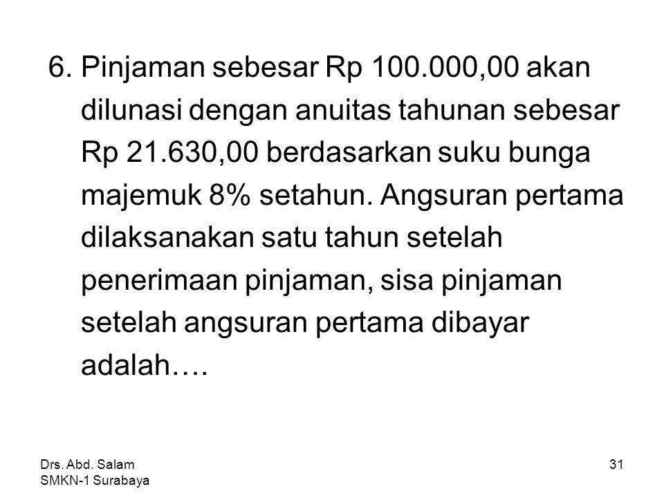 Drs. Abd. Salam SMKN-1 Surabaya 30 Jawab : a 5 = a 3 (1+i) 5-3 = 67.300(1,02) 2 = 67.300(1,0404) = 70.018,92 Jadi besar angsuran bulan ke- 5 adalah Rp