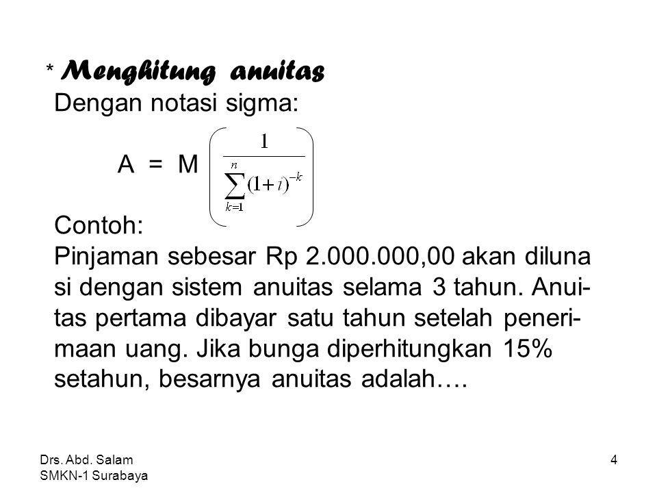 3 Jika besarnya anuitas adalah A, angsuran periode ke-n dinyatakan dengan a n, dan bunga periode ke-n adalah b n, maka dipero- leh hubungan: A = a n +