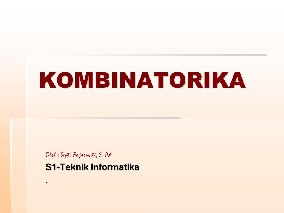 KOMBINATORIKA Oleh : Septi Fajarwati, S. Pd S1-Teknik Informatika.
