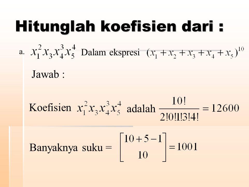 Hitunglah koefisien dari : Dalam ekspresi a. Jawab : Koefisien adalah Banyaknya suku =