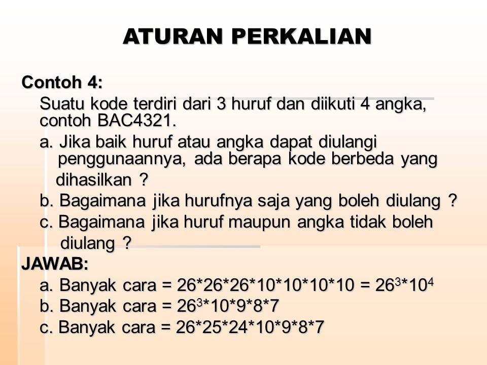 Contoh 4: Suatu kode terdiri dari 3 huruf dan diikuti 4 angka, contoh BAC4321. a. Jika baik huruf atau angka dapat diulangi penggunaannya, ada berapa