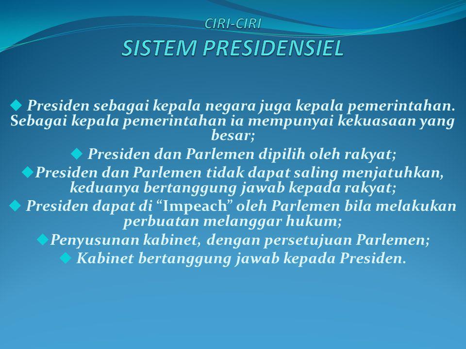  E ksekutif dan legislatif mempunyai hubungan yang erat;  Eksekutif dipimpin oleh Perdana Menteri dibentuk oleh Parlemen dari partai politik peserta pemilu;  Kepala Negara (apapun sebutannya) hanya berfungsi sebagai kepala negara saja;  Perdana Menteri dan seluruh kabinetnya bertangung jawab kepada parlemen.