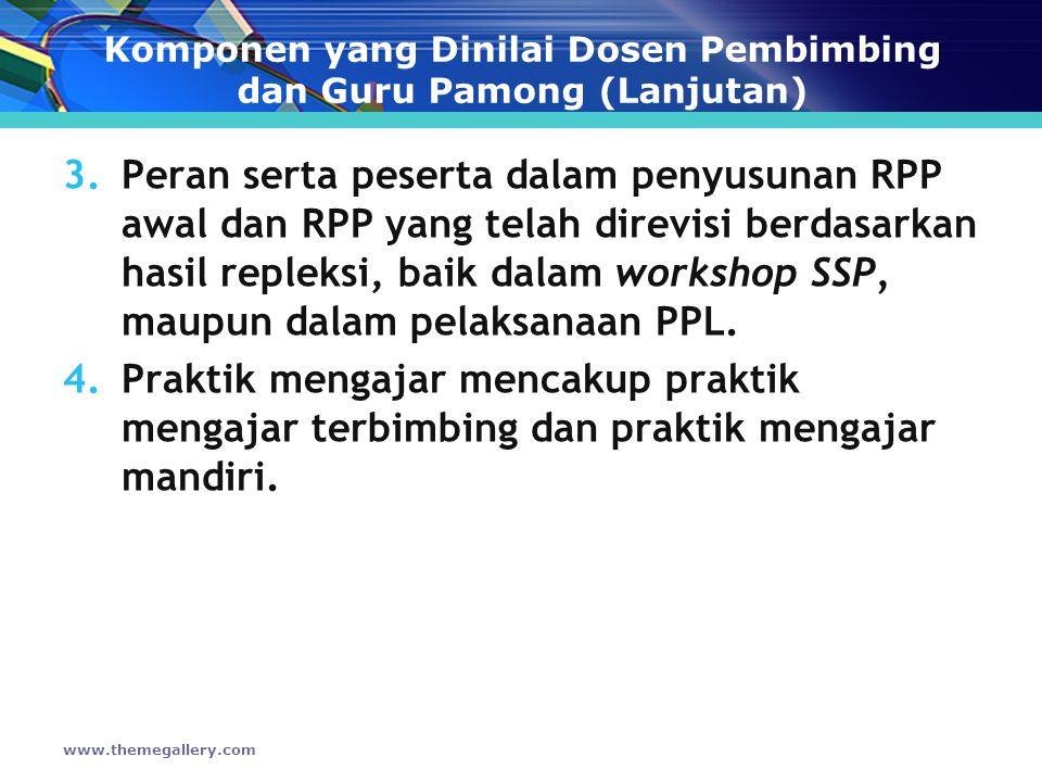 Komponen yang Dinilai Dosen Pembimbing dan Guru Pamong (Lanjutan) 3.Peran serta peserta dalam penyusunan RPP awal dan RPP yang telah direvisi berdasarkan hasil repleksi, baik dalam workshop SSP, maupun dalam pelaksanaan PPL.