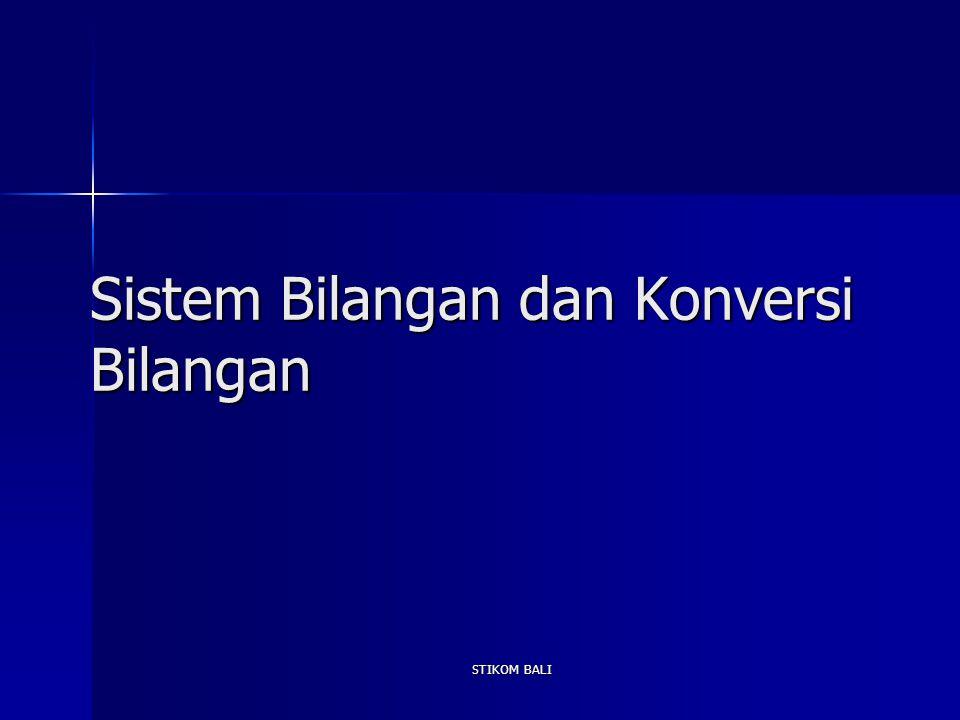 STIKOM BALI Sistem Bilangan dan Konversi Bilangan