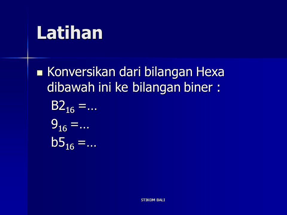 Latihan Konversikan dari bilangan Hexa dibawah ini ke bilangan biner : Konversikan dari bilangan Hexa dibawah ini ke bilangan biner : B2 16 =… B2 16 =