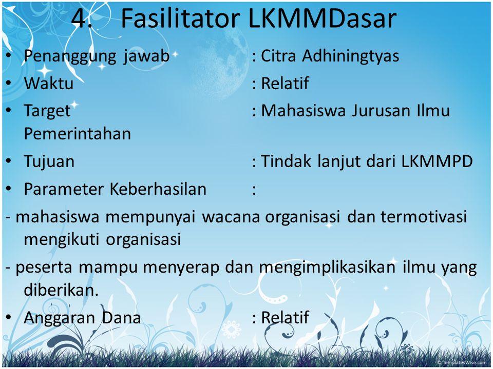 4.Fasilitator LKMMDasar Penanggung jawab: Citra Adhiningtyas Waktu: Relatif Target: Mahasiswa Jurusan Ilmu Pemerintahan Tujuan: Tindak lanjut dari LKM