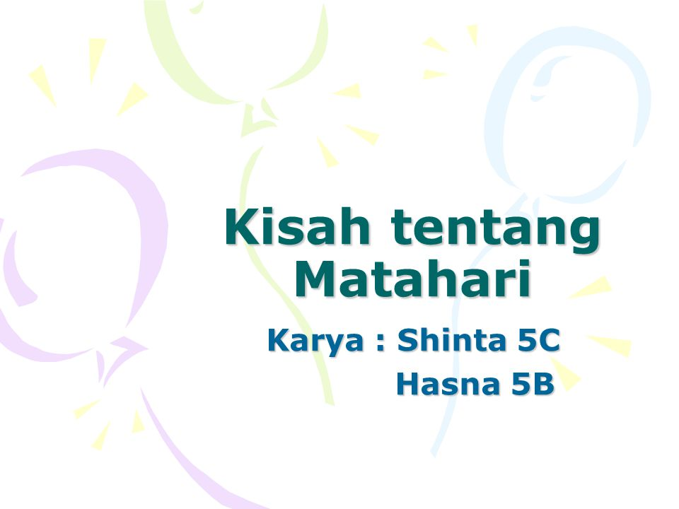 Kisah tentang Matahari Karya : Shinta 5C Hasna 5B Hasna 5B
