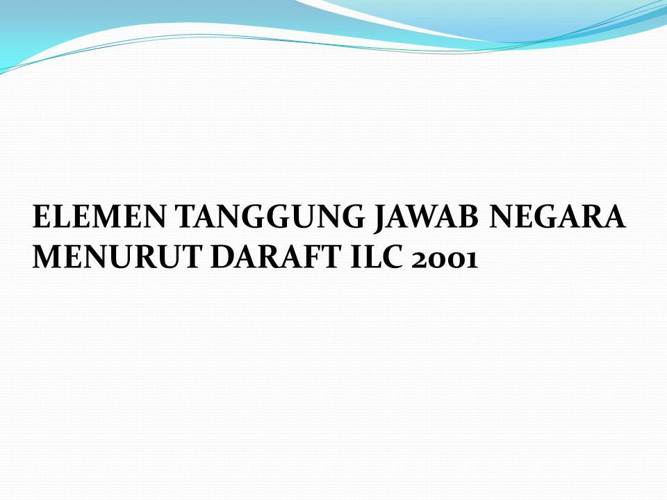 ELEMEN TANGGUNG JAWAB NEGARA MENURUT DARAFT ILC 2001