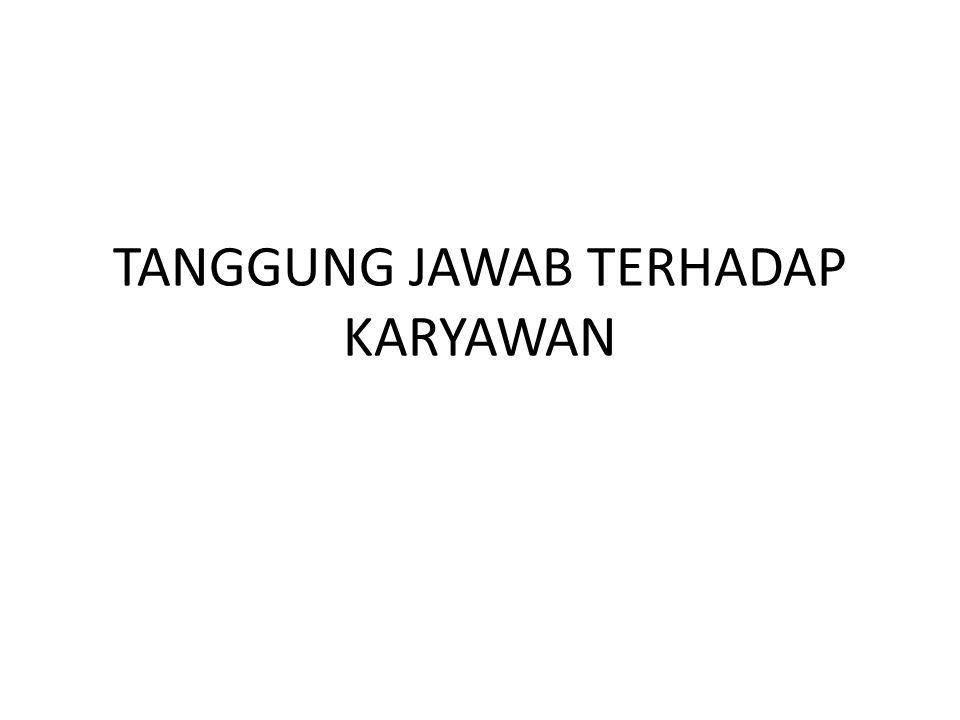 TANGGUNG JAWAB TERHADAP KARYAWAN