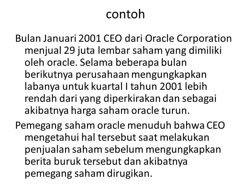 contoh Bulan Januari 2001 CEO dari Oracle Corporation menjual 29 juta lembar saham yang dimiliki oleh oracle. Selama beberapa bulan berikutnya perusah