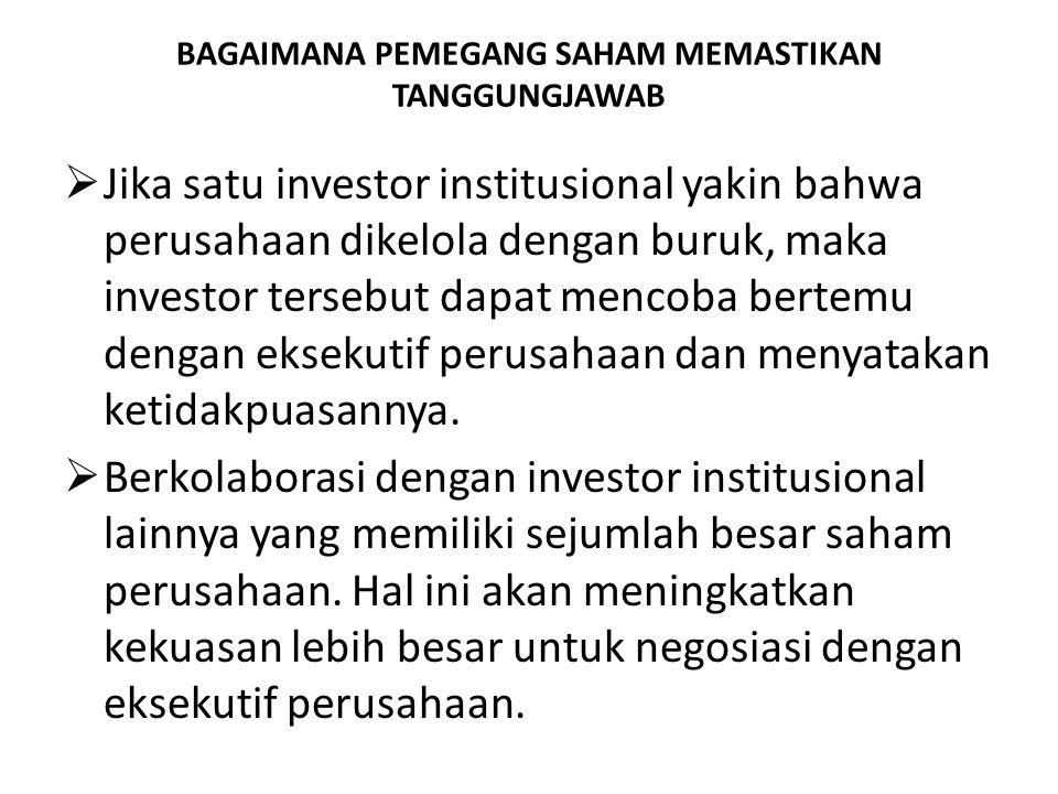 BAGAIMANA PEMEGANG SAHAM MEMASTIKAN TANGGUNGJAWAB  Jika satu investor institusional yakin bahwa perusahaan dikelola dengan buruk, maka investor terse