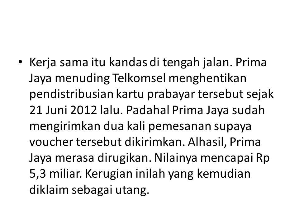 Kerja sama itu kandas di tengah jalan. Prima Jaya menuding Telkomsel menghentikan pendistribusian kartu prabayar tersebut sejak 21 Juni 2012 lalu. Pad