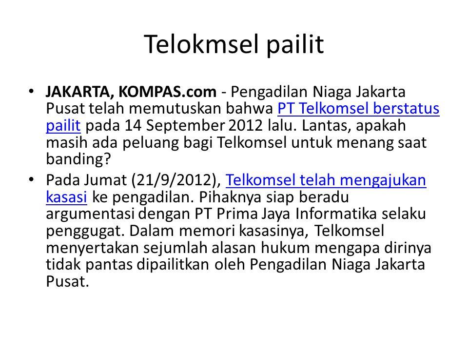 Telokmsel pailit JAKARTA, KOMPAS.com - Pengadilan Niaga Jakarta Pusat telah memutuskan bahwa PT Telkomsel berstatus pailit pada 14 September 2012 lalu