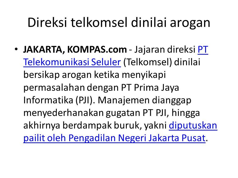 Direksi telkomsel dinilai arogan JAKARTA, KOMPAS.com - Jajaran direksi PT Telekomunikasi Seluler (Telkomsel) dinilai bersikap arogan ketika menyikapi