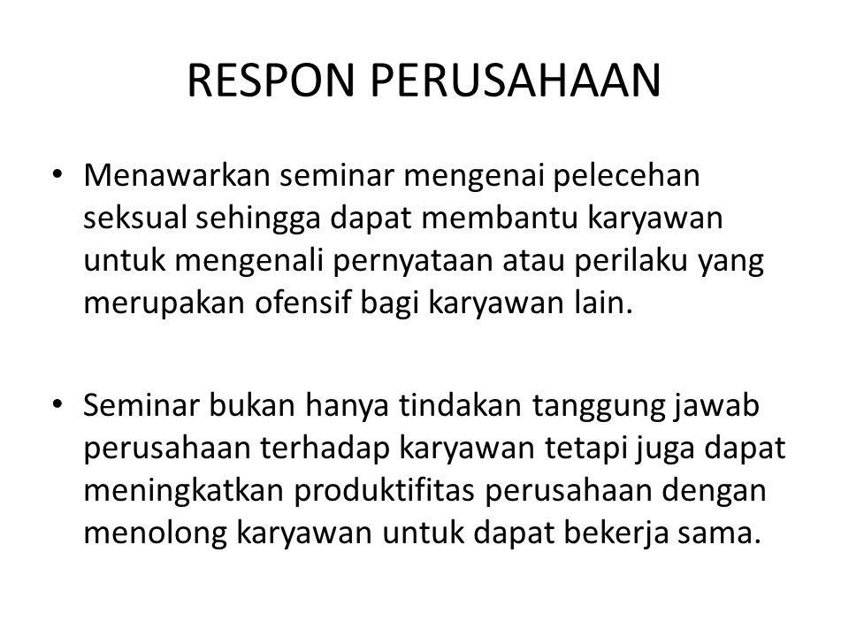 RESPON PERUSAHAAN Menawarkan seminar mengenai pelecehan seksual sehingga dapat membantu karyawan untuk mengenali pernyataan atau perilaku yang merupak