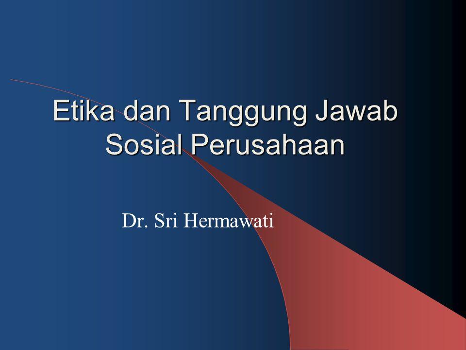Etika dan Tanggung Jawab Sosial Perusahaan Dr. Sri Hermawati