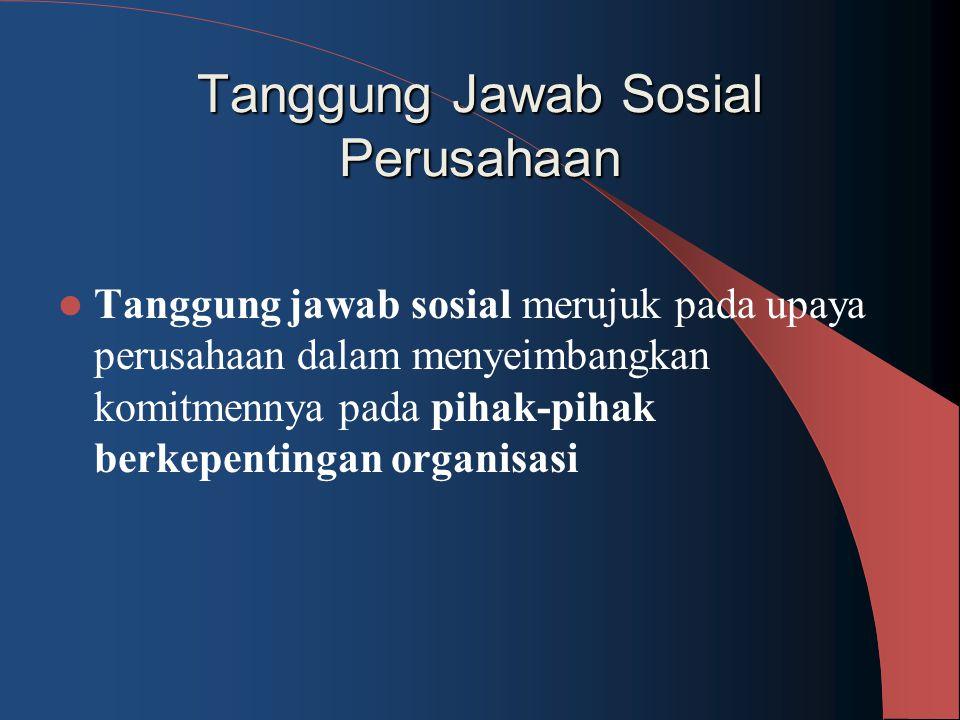Tanggung Jawab Sosial Perusahaan Tanggung jawab sosial merujuk pada upaya perusahaan dalam menyeimbangkan komitmennya pada pihak-pihak berkepentingan
